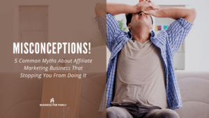 All you need to know - Affiliate Marketing Business Myts and Misconception