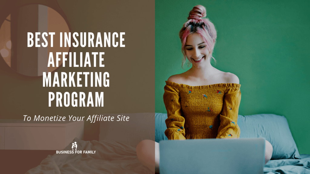 Best Insurance Affiliate Marketing For Your Affiliate Marketing Site